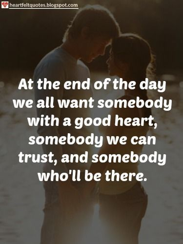 Love Quotes At The End Of The Day We All Want Somebody With A Good