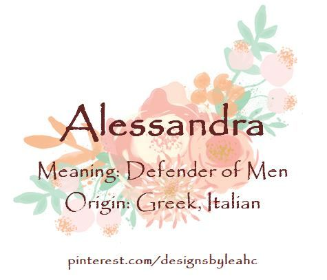Baby Girl Name: Alessandra. Meaning: Defender of Men. Origin: Greek, Italian.