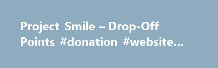 Project Smile – Drop-Off Points #donation #website #free http://donate.remmont.com/project-smile-drop-off-points-donation-website-free/  #donating stuffed animals # GUIDELINES FOR STUFFED ANIMALS It is extremely important that all stuffed animals which Project Smile distributes are in excellent condition, as they will be given to children who have been involved in highly traumatic incidents. While children have a large quantity of stuffed animals in their home, many may not be […]