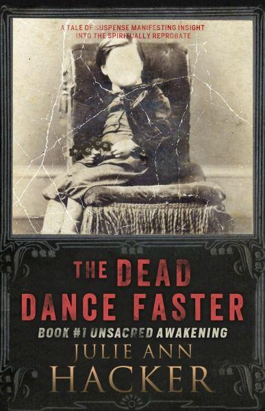 The Dead Dance Faster - Unsacred Awakening by Julie Ann Hacker