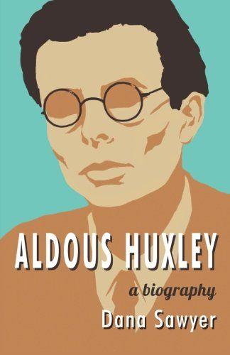Aldous Huxley: A Biography  Aldous Huxley A Biography