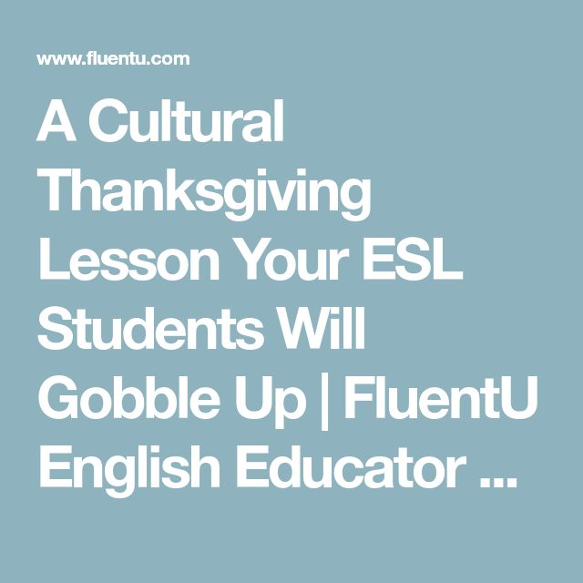 A Cultural Thanksgiving Lesson Your ESL Students Will Gobble Up | FluentU English Educator Blog