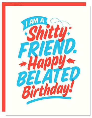 I am a shitty friend happy belated birthday card by 55 Hi's