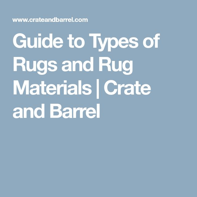 Guide to Types of Rugs and Rug Materials | Crate and Barrel