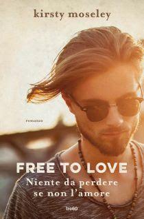 Leggere Romanticamente e Fantasy: Anteprima: FREE TO LOVE Niente da perdere se non l...