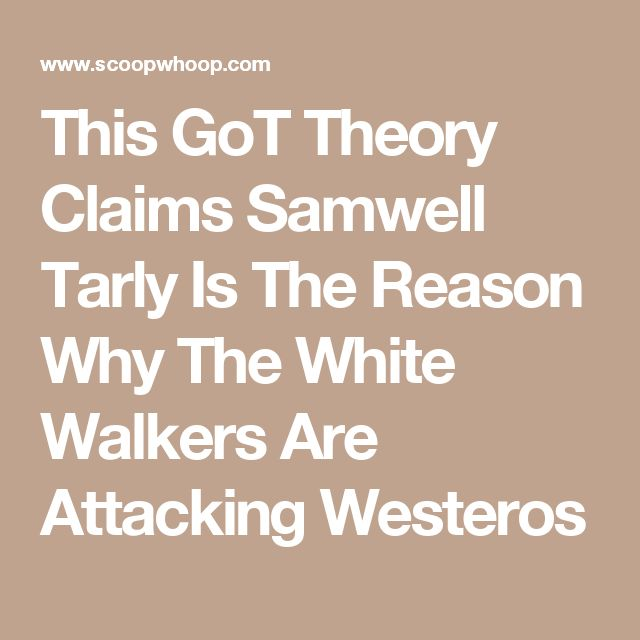 This GoT Theory Claims Samwell Tarly Is The Reason Why The White Walkers Are Attacking Westeros