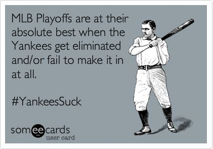 MLB Playoffs are at their absolute best when the Yankees get eliminated and/or fail to make it in at all. #YankeesSuck.