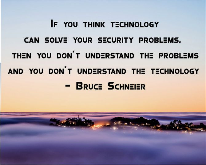 If you think #technology can solve your #Security problems, then you don't understand the problems and you don't understand the technology.