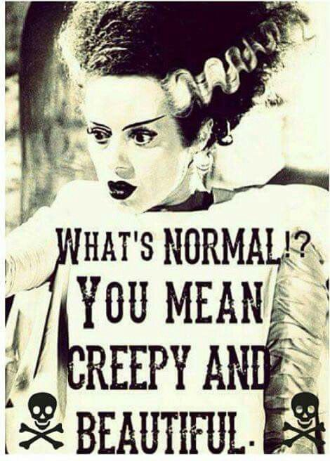 What's Normal? You mean creepy and beautiful.