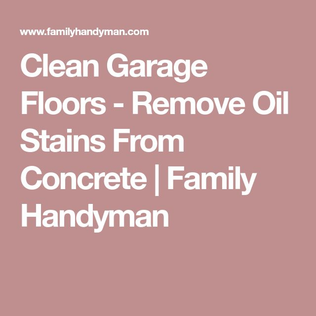 Clean Garage Floors - Remove Oil Stains From Concrete | Family Handyman