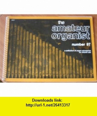 The Amateur Organist Number 97 a Collection of Organ Voluntaries for Church Use Robert J. Hughes ,   ,  , ASIN: B004Y3USTW , tutorials , pdf , ebook , torrent , downloads , rapidshare , filesonic , hotfile , megaupload , fileserve