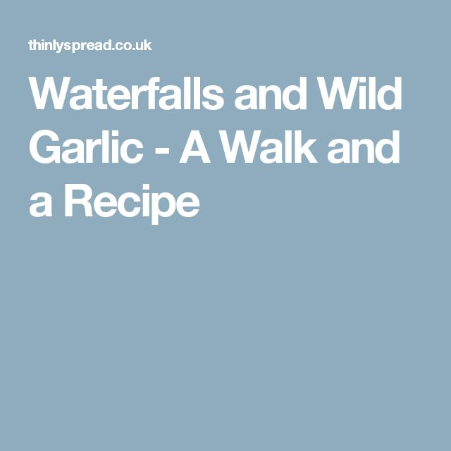 Waterfalls and Wild Garlic - A Walk and a Recipe