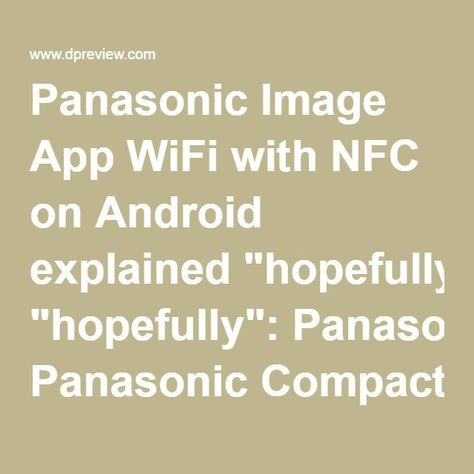 "Panasonic Image App WiFi with NFC on Android explained ""hopefully"": Panasonic Compact Camera Talk Forum: Digital Photography Review"