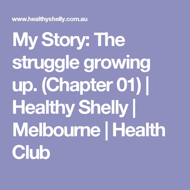 My Story: The struggle growing up. (Chapter 01) | Healthy Shelly | Melbourne | Health Club
