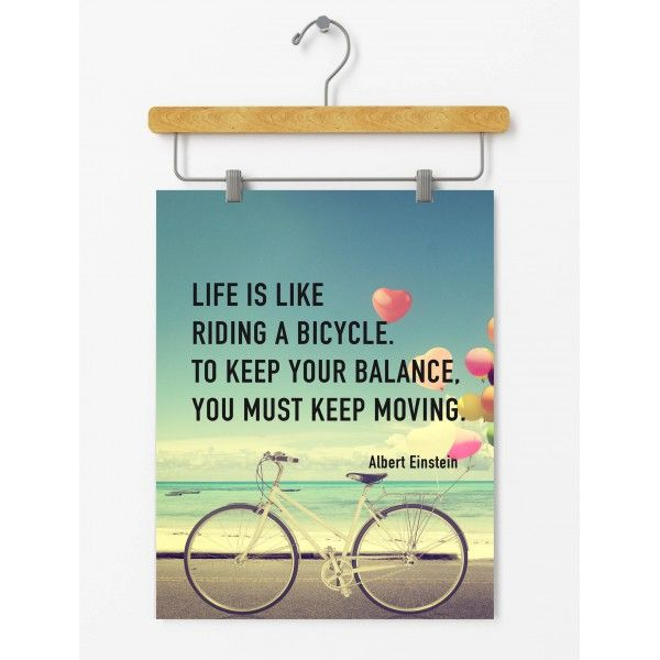 """Poster """"Life is like riding a bicycle. To keep your balance you must keep moving"""" (price from euro 15,90). A special #Einstein's quote to decorate your home. You can also buy high resolution pdf file (euro 4,90) and print it yourself"""