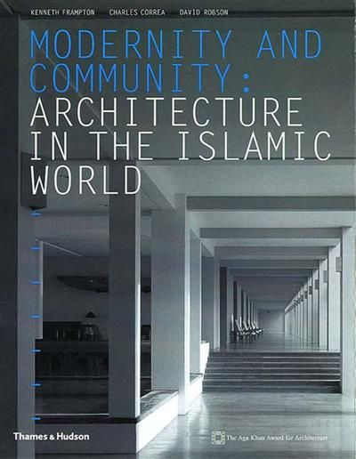 Modernity and Community: Architecture in the Islamic World