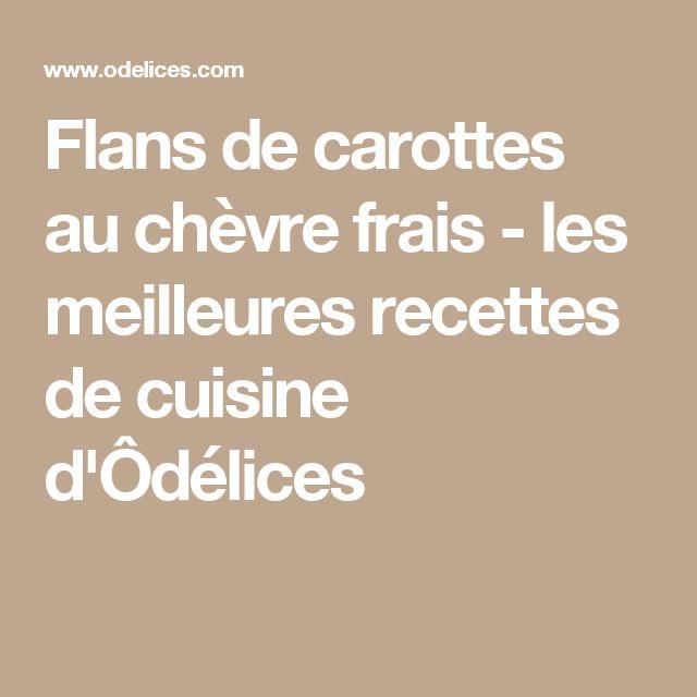 Flans de carottes au chèvre frais - les meilleures recettes de cuisine d'Ôdélices