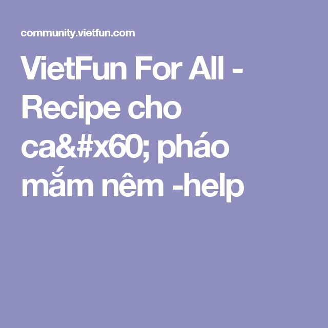 VietFun For All - Recipe cho ca` pháo mắm nêm -help