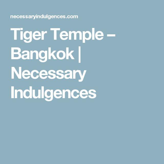 Tiger Temple – Bangkok | Necessary Indulgences