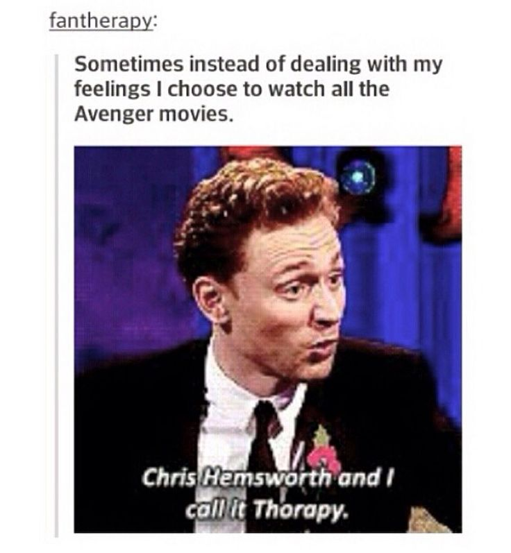 Sometimes instead of deal with my feelings I choose to watch all the Avengers movies. / Chris Hemsworth and I call it Therapy. || Tom Hiddleston || this interview on Chatty Man... hilarious