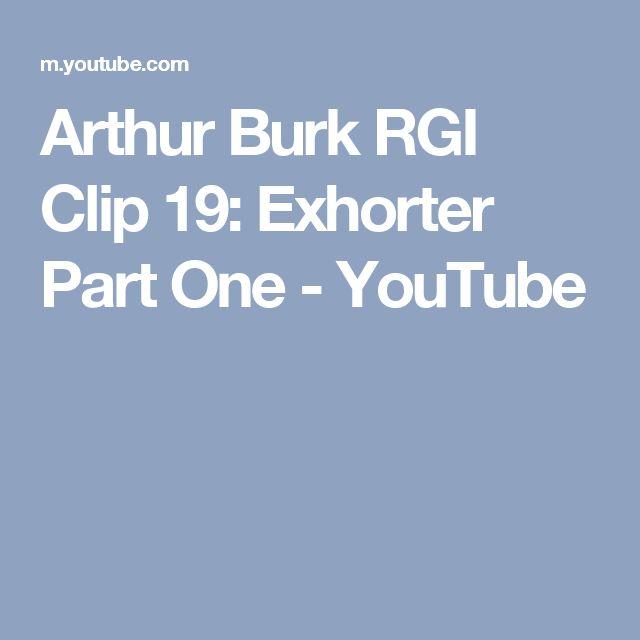 Arthur Burk RGI Clip 19: Exhorter Part One - YouTube