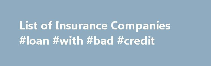 List of Insurance Companies #loan #with #bad #credit http://insurances.remmont.com/list-of-insurance-companies-loan-with-bad-credit/  #list of car insurance companies # List of Insurance Companies Below is a detailed list and brief summary of the Insurance Companies that provide quotes on our online system. First for Women Insurance Established in 2003, First for Women has been looking after the interests of women and offers short-term insurance packages especially tailored forRead MoreThe…
