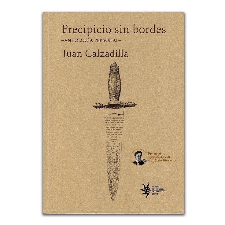 Precipicio sin bordes - Antología personal -  – Juan Calzadilla – Universidad EAFIT www.librosyeditores.com Editores y distribuidores.
