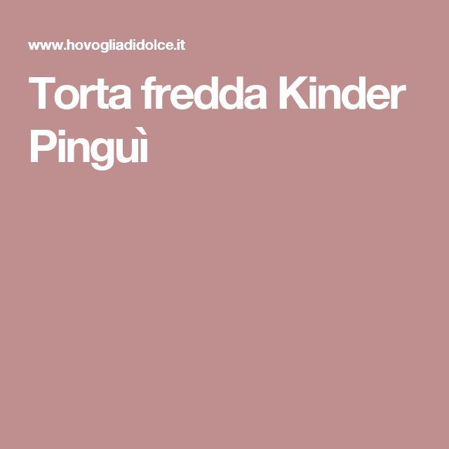 Torta fredda Kinder Pinguì