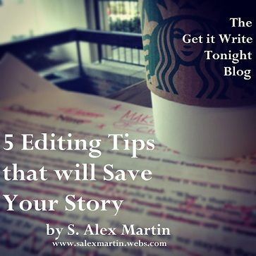 5 Editing Tips that will Save Your Story | The Get it Write Tonight Blog | S. Alex Martin