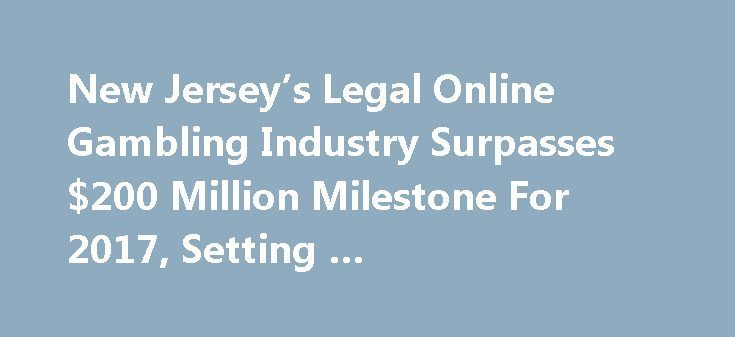 New Jersey's Legal Online Gambling Industry Surpasses $200 Million Milestone For 2017, Setting … http://casino4uk.com/2017/11/15/new-jerseys-legal-online-gambling-industry-surpasses-200-million-milestone-for-2017-setting/  The news comes as recent developments offer signs that the industry's ... Since New Jersey legalized and regulated online gambling in November ...The post New Jersey's Legal <b>Online Gambling</b> Industry Surpasses $200 Million Milestone For 2017, Setting … appeared first…