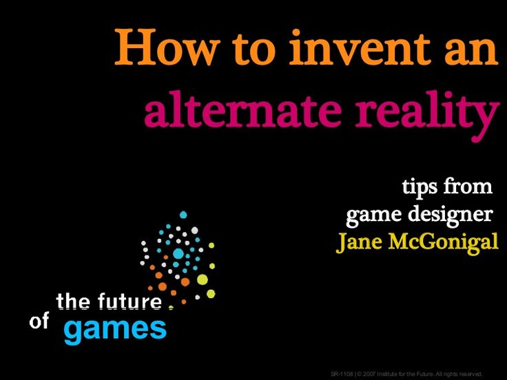 make-an-alternate-reality-game by Jane McGonigal via Slideshare