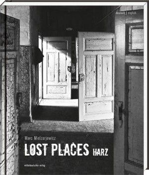 Marc Mielzarjewicz - Lost Places. Harz  4/5 Sterne