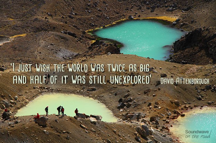 """I wish the world was twice as big and half of it was still unexplored"" David Attenborough by Soundwave on the road www.soundwaveontheroad.com"