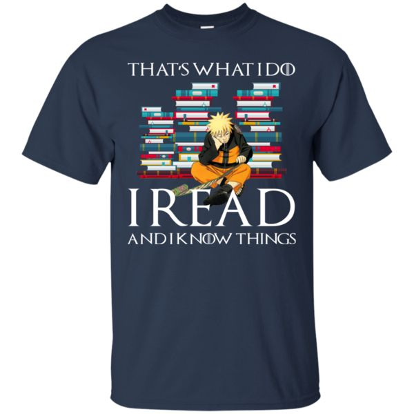 Game Of Thrones Naruto T shirts I Read And I Know Things Hoodies Sweatshirts Game Of Thrones Naruto T shirts I Read And I Know Things Hoodies Sweatshirts Perfec