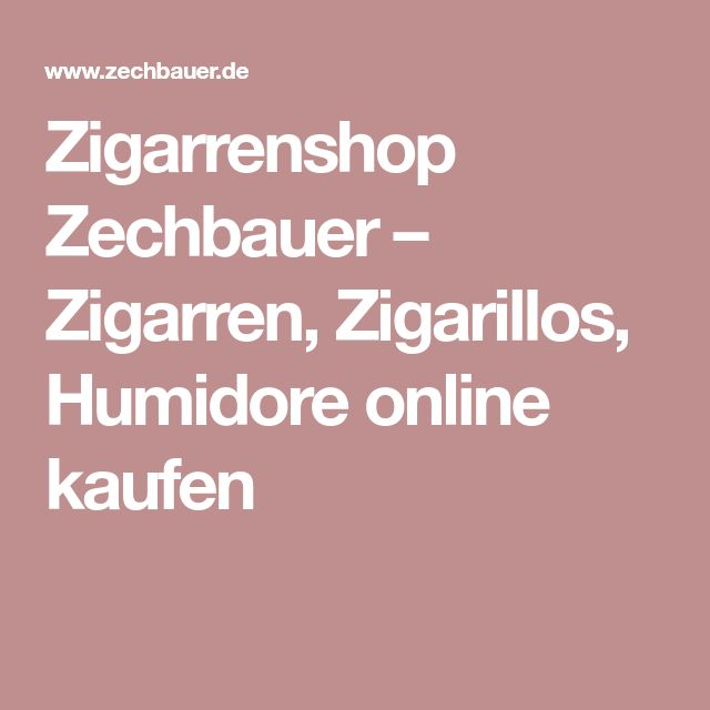 Zigarrenshop Zechbauer – Zigarren, Zigarillos, Humidore online kaufen