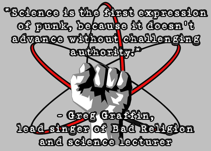 """""""Ideologically, the pursuit of science is not that different from the ideology that goes into punk rock. The idea of challenging authority is consistent with what I have been taught as a scientist"""" - Greg Graffin"""