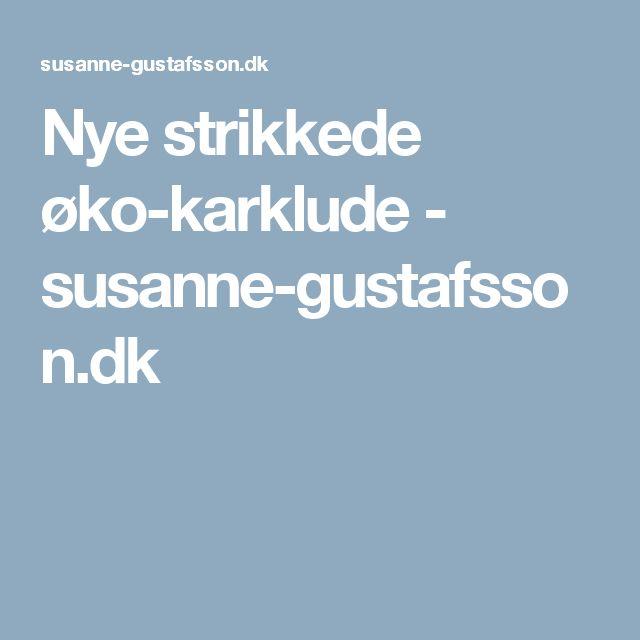Nye strikkede øko-karklude - susanne-gustafsson.dk