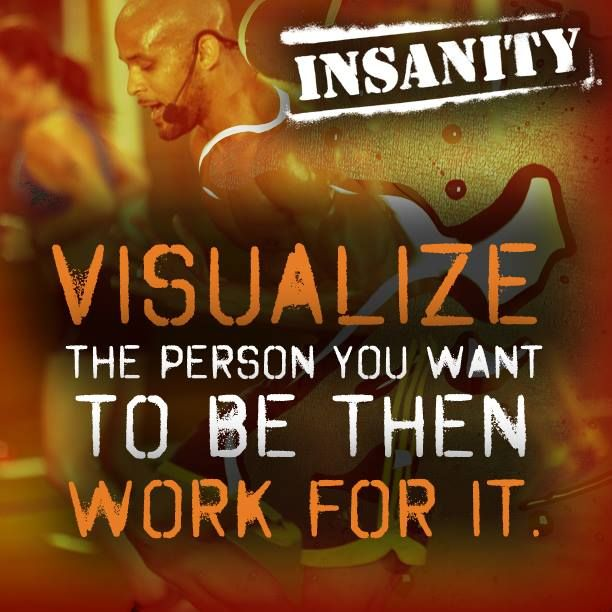 Beachbody Insanity Workout Motivation Visualize the person you want to be then work for it. www.facebook.com/HealthyFitandWise www.beachbodycoach.com/wiselori
