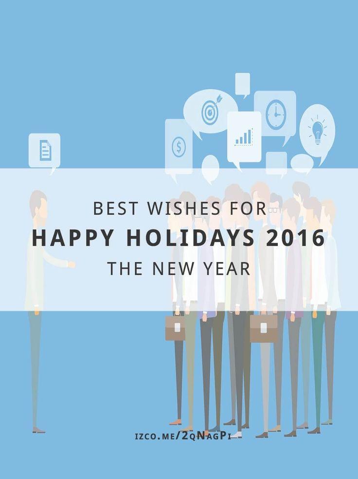 Happy Holidays 2016 and Best Wishes for the New Year. We would like to wish our clients, colleagues, friends, and family very Happy Holidays 2016. We wish you all the best as you embark on 2017.