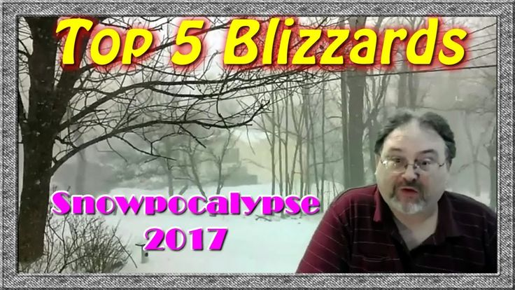 SNOWPOCALYPSE 2017: Top 5 Blizzards in North America | A Mike 'n Tim Top 5