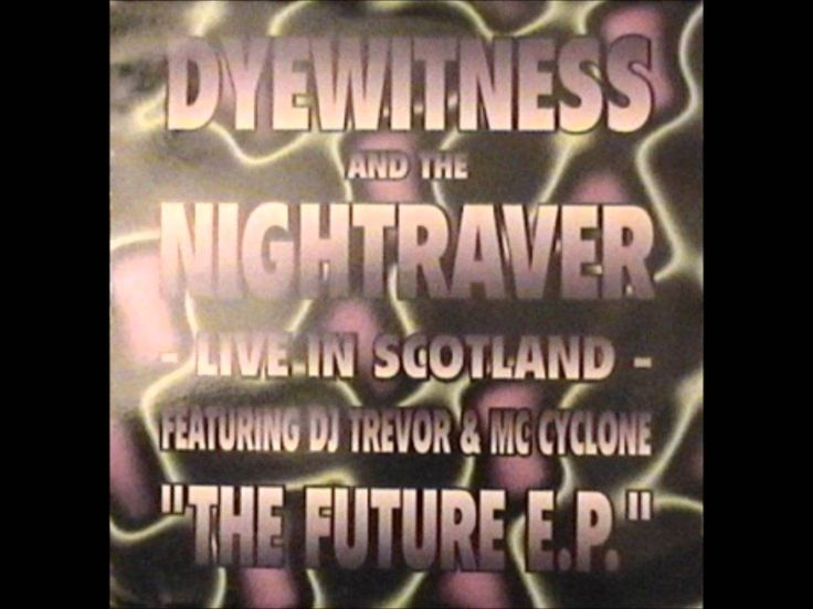 Dyewitness & The Nightraver featuring DJ Trevor and MC Cyclone - The Fut...