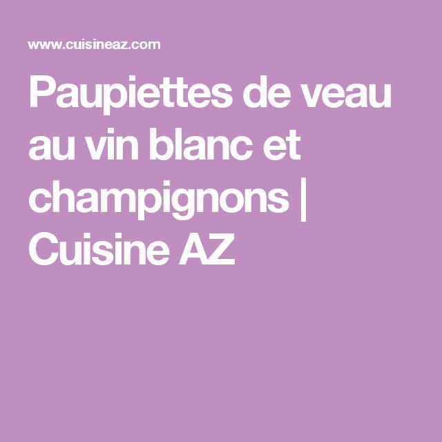 Paupiettes de veau au vin blanc et champignons   Cuisine AZ