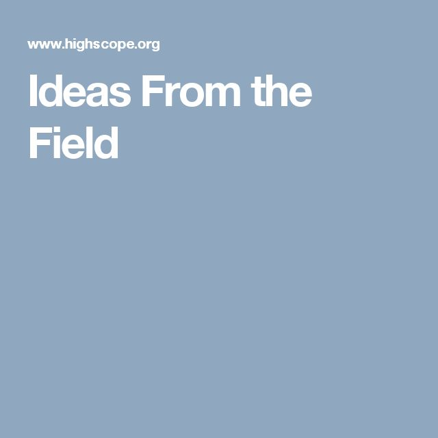 Ideas From the Field