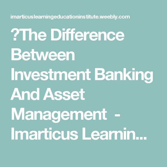 The Difference Between Investment Banking And Asset Management  - Imarticus Learning - Investment Banking and Finance Training Institute