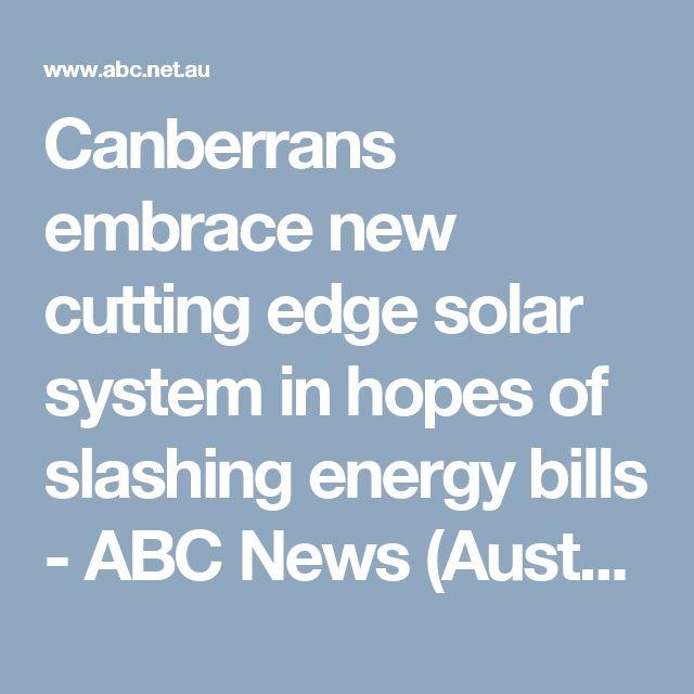 Canberrans embrace new cutting edge solar system in hopes of slashing energy bills - ABC News (Australian Broadcasting Corporation)