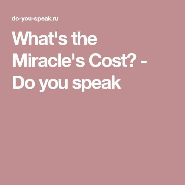 What's the Miracle's Cost? - Do you speak