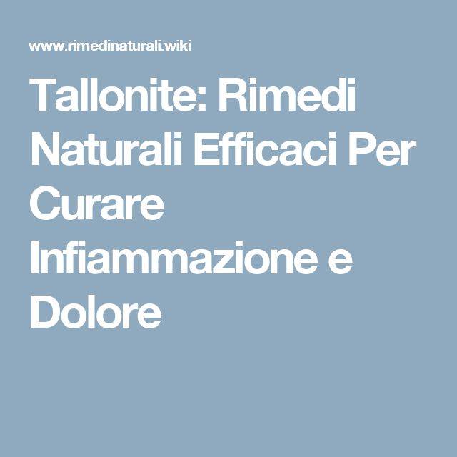 Tallonite: Rimedi Naturali Efficaci Per Curare Infiammazione e Dolore
