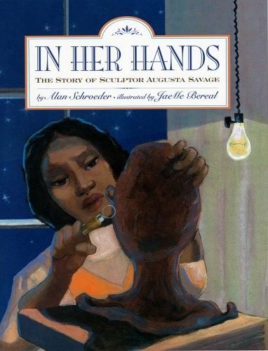 In Her Hands: The Story of Sculptor Augusta Savage -- major figure of the Harlem Renaissance