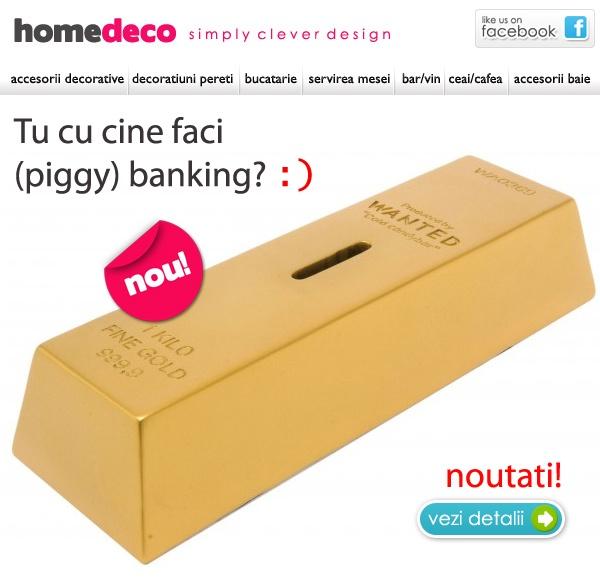 TU CU CINE FACI (PIGGY) BANKING?  http://www.homedeco.ro/tematici/475-piggy-banking.html