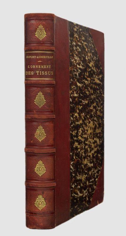 Dupont-Auberville Auguste. Art. Industriel. L'Ornement des tissus. Recueil historique et pratique. Paris 1877.